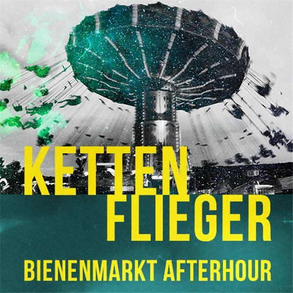 Kettenflieger - Bienenmarkt Afterhour #2 am 15.06.19