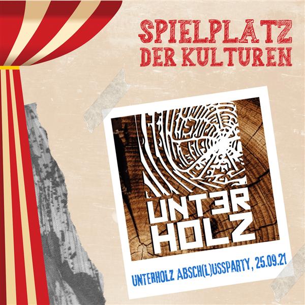 Unterholz Absch(l)ussparty - Spielplatz der Kulturen